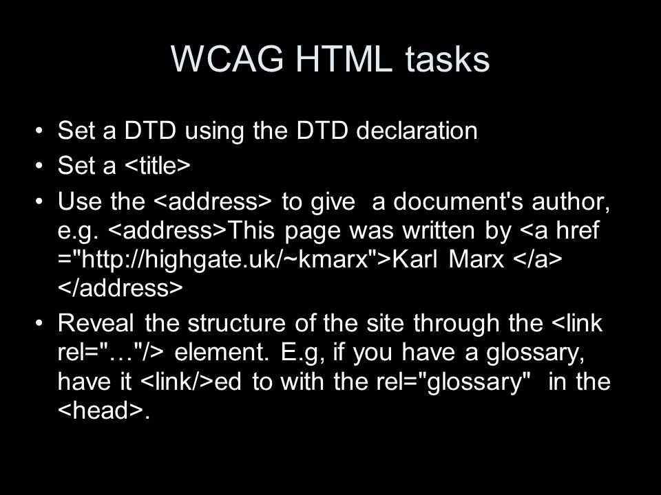 WCAG HTML tasks Set a DTD using the DTD declaration Set a Use the to give a document s author, e.g.