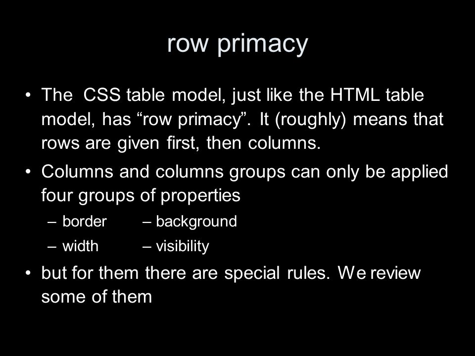row primacy The CSS table model, just like the HTML table model, has row primacy.