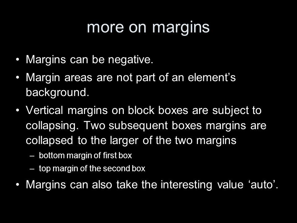 more on margins Margins can be negative. Margin areas are not part of an elements background.