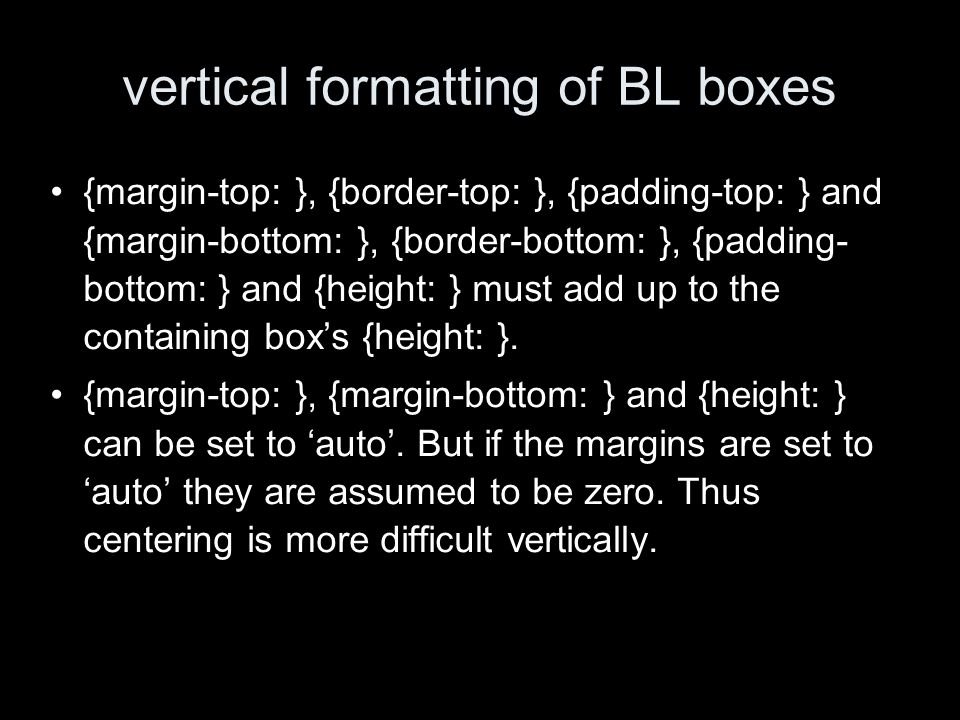 vertical formatting of BL boxes {margin-top: }, {border-top: }, {padding-top: } and {margin-bottom: }, {border-bottom: }, {padding- bottom: } and {height: } must add up to the containing boxs {height: }.