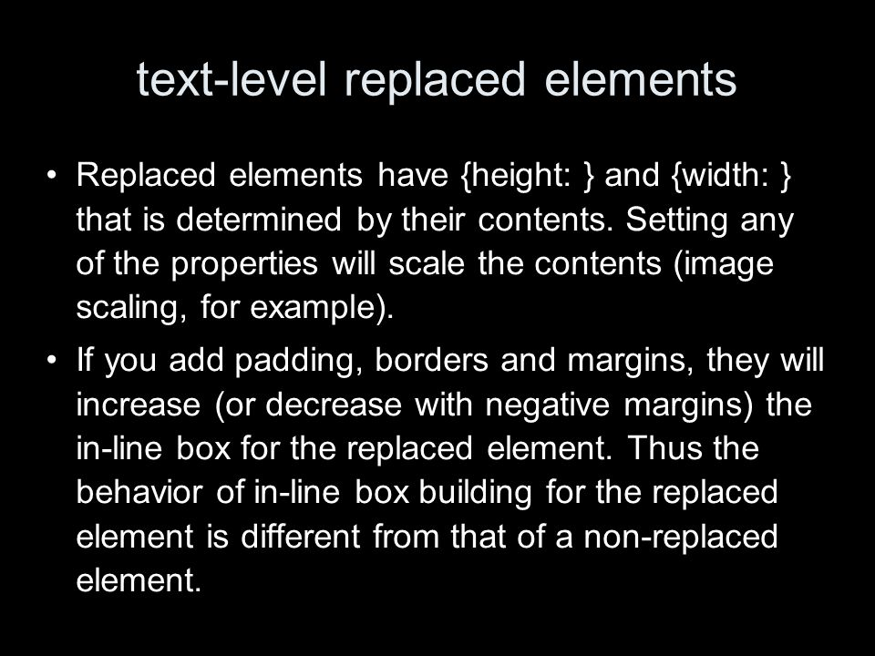 text-level replaced elements Replaced elements have {height: } and {width: } that is determined by their contents.