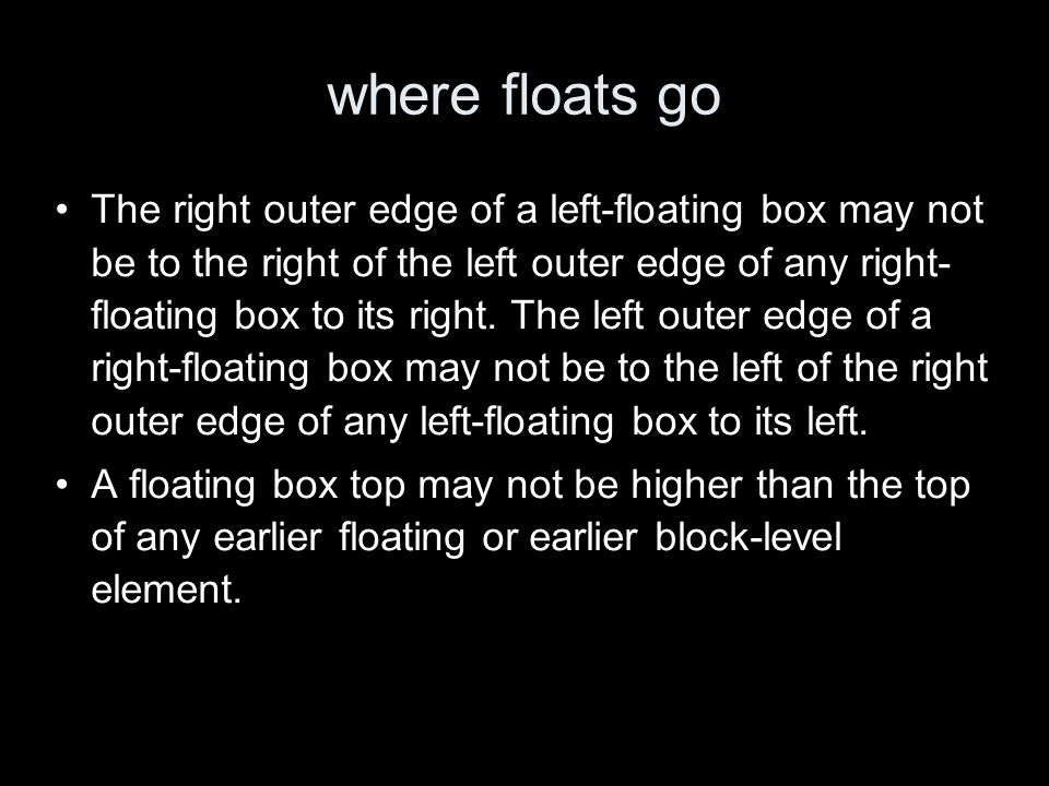 where floats go The right outer edge of a left-floating box may not be to the right of the left outer edge of any right- floating box to its right.