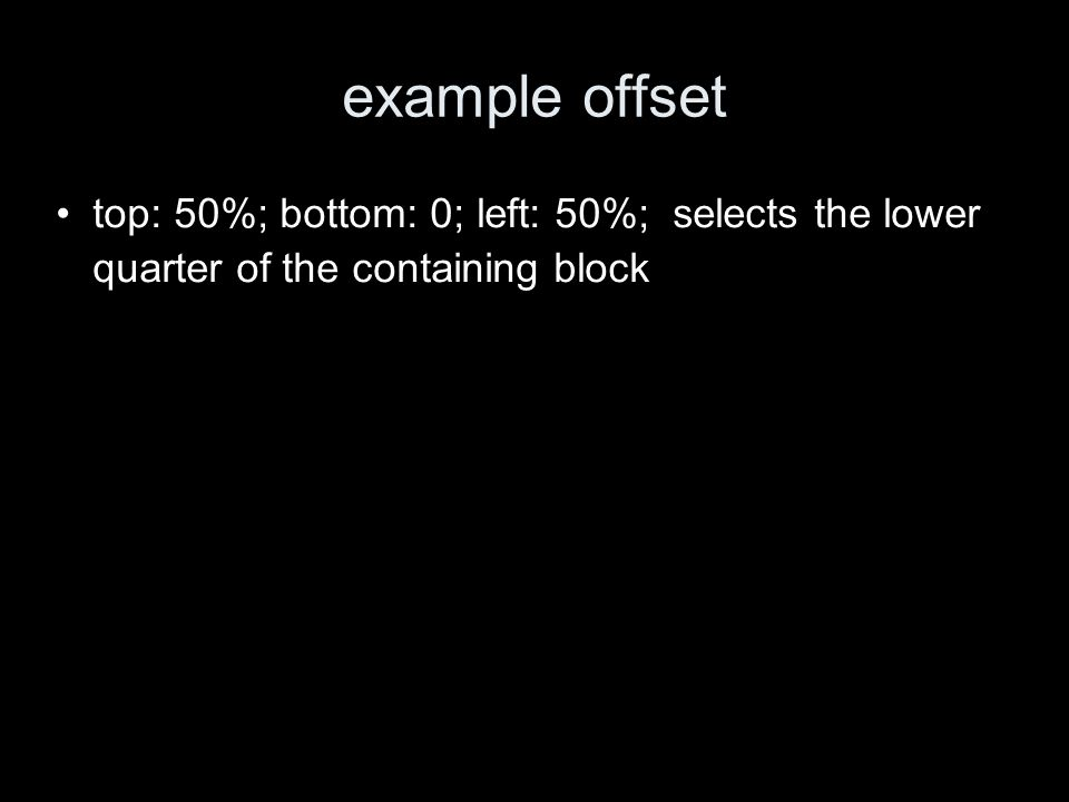 example offset top: 50%; bottom: 0; left: 50%; selects the lower quarter of the containing block
