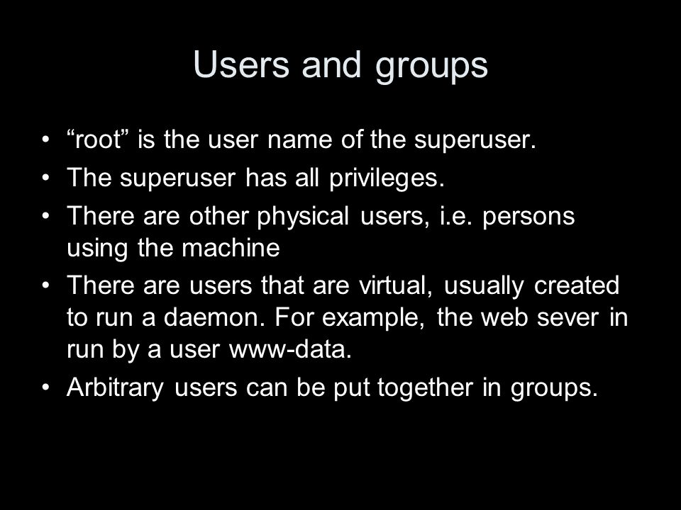 Users and groups root is the user name of the superuser.