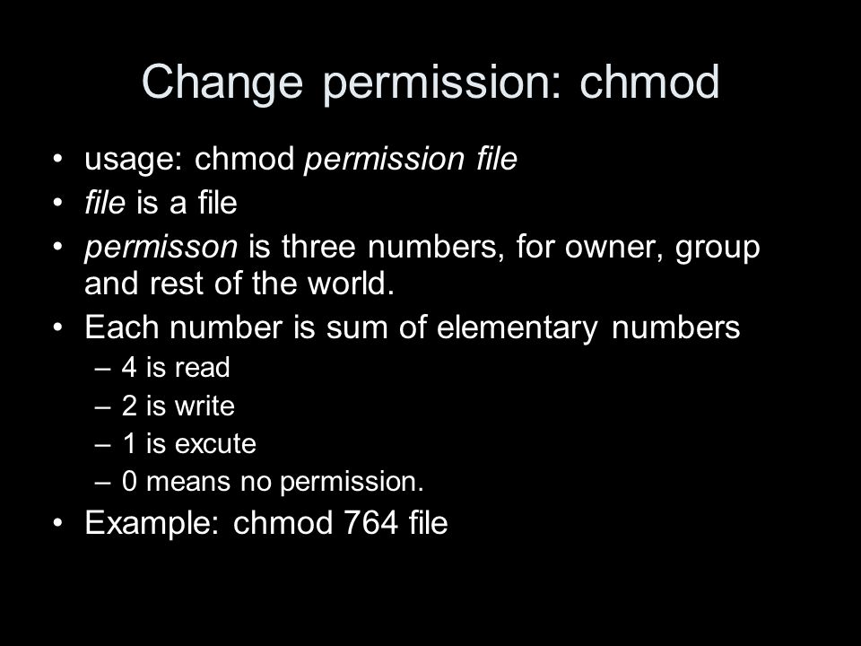 Change permission: chmod usage: chmod permission file file is a file permisson is three numbers, for owner, group and rest of the world.