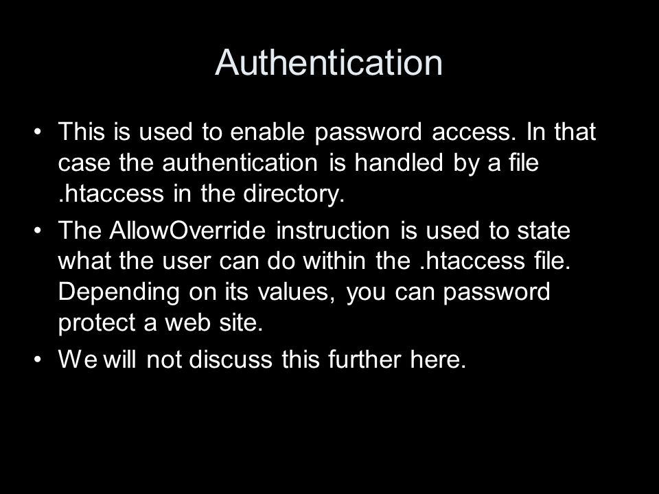 Authentication This is used to enable password access. In that case the authentication is handled by a file.htaccess in the directory. The AllowOverri