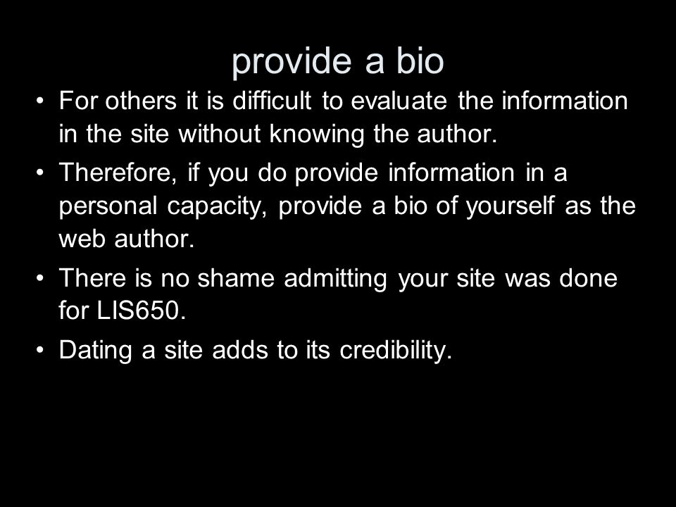 provide a bio For others it is difficult to evaluate the information in the site without knowing the author. Therefore, if you do provide information