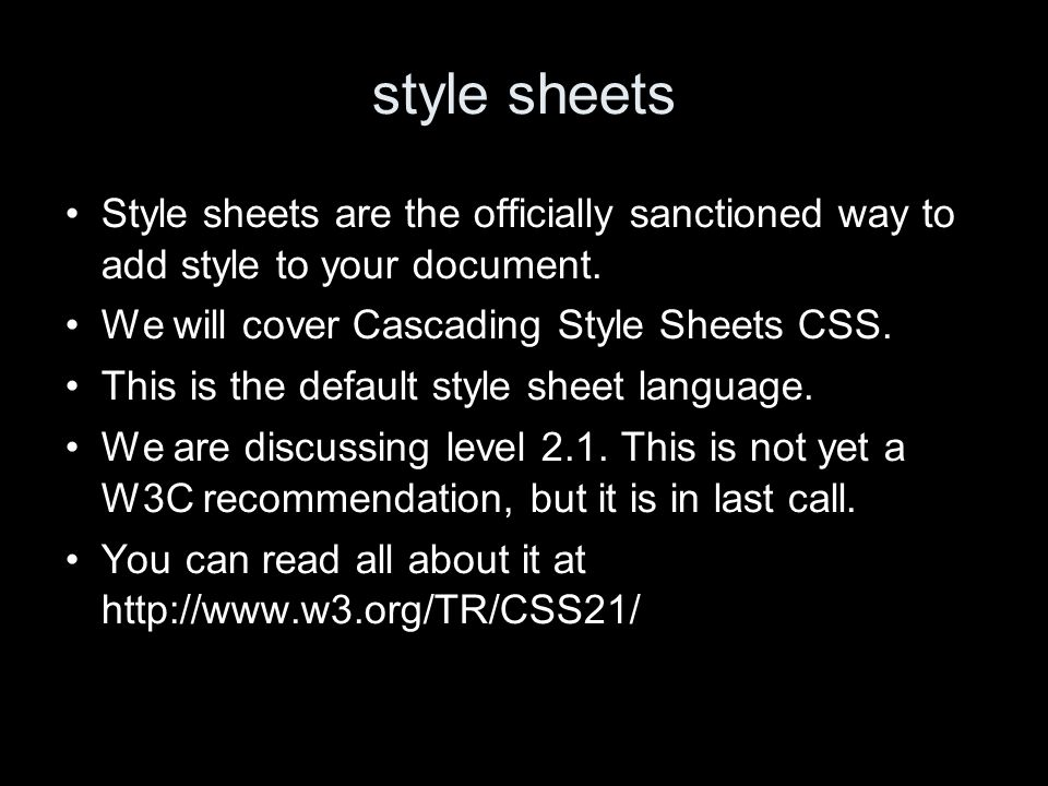 basic style syntax The basic syntax is –selector { property: value } where –selector is the selector (see following slides) –property is the name of the property –value is the value of the property All names and values are case-insensitive.