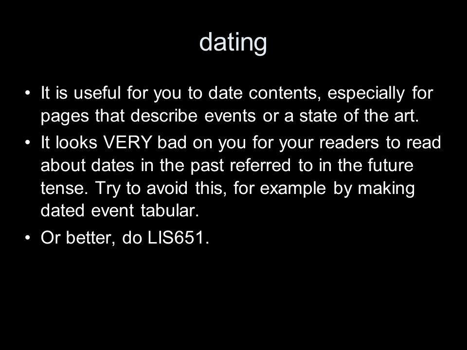 dating It is useful for you to date contents, especially for pages that describe events or a state of the art. It looks VERY bad on you for your reade