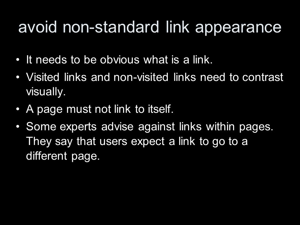avoid non-standard link appearance It needs to be obvious what is a link. Visited links and non-visited links need to contrast visually. A page must n