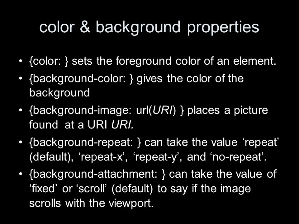 color & background properties {color: } sets the foreground color of an element.