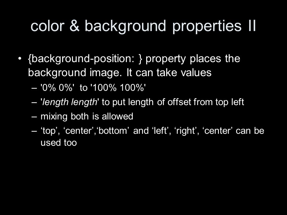 color & background properties II {background-position: } property places the background image.