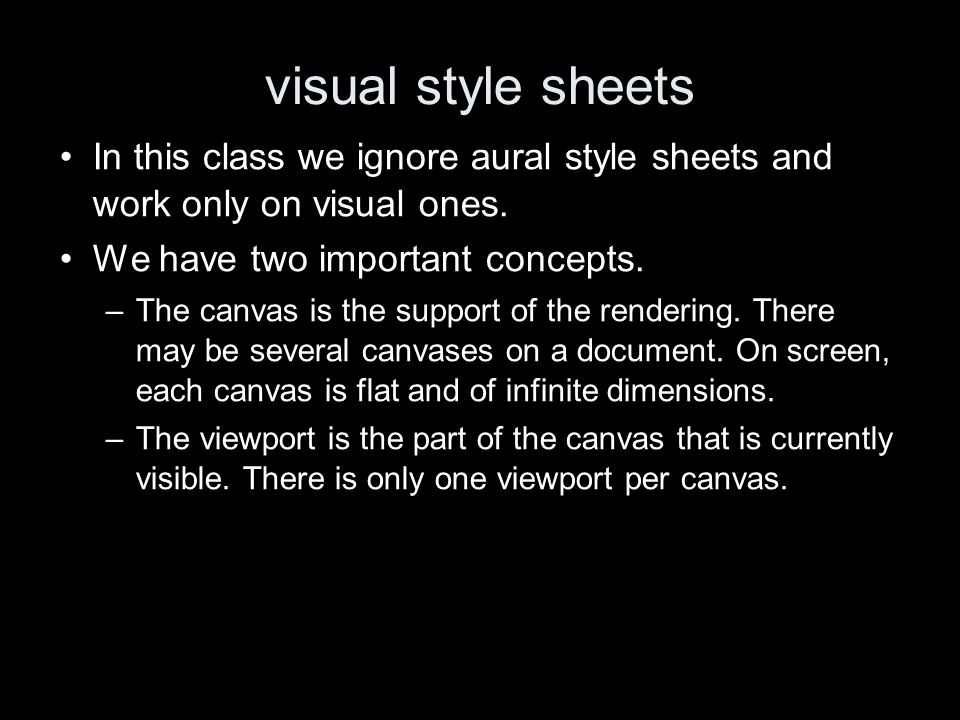 visual style sheets In this class we ignore aural style sheets and work only on visual ones.