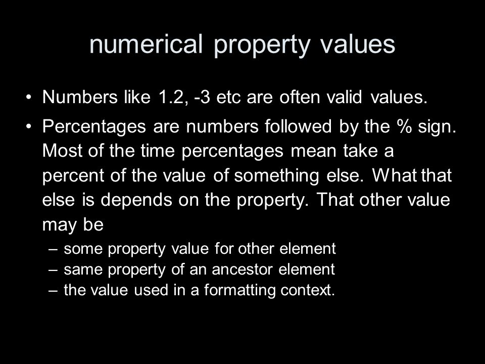 numerical property values Numbers like 1.2, -3 etc are often valid values.