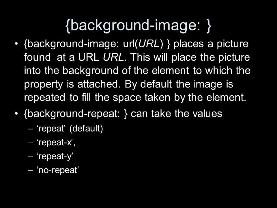 {background-image: } {background-image: url(URL) } places a picture found at a URL URL.