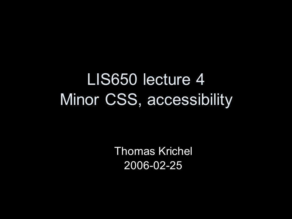 LIS650 lecture 4 Minor CSS, accessibility Thomas Krichel