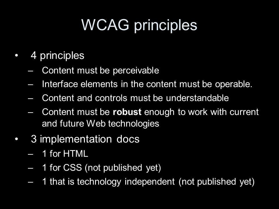 WCAG principles 4 principles –Content must be perceivable –Interface elements in the content must be operable.