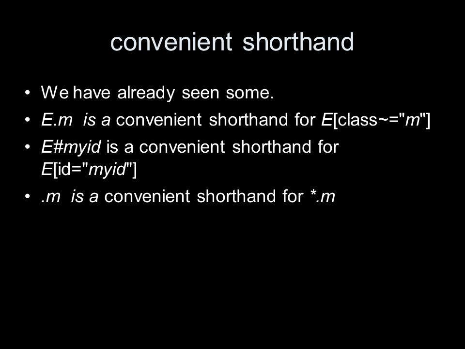 convenient shorthand We have already seen some.