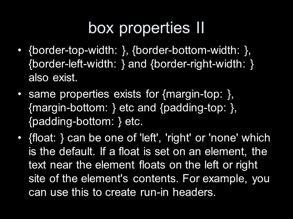 box properties II {border-top-width: }, {border-bottom-width: }, {border-left-width: } and {border-right-width: } also exist.