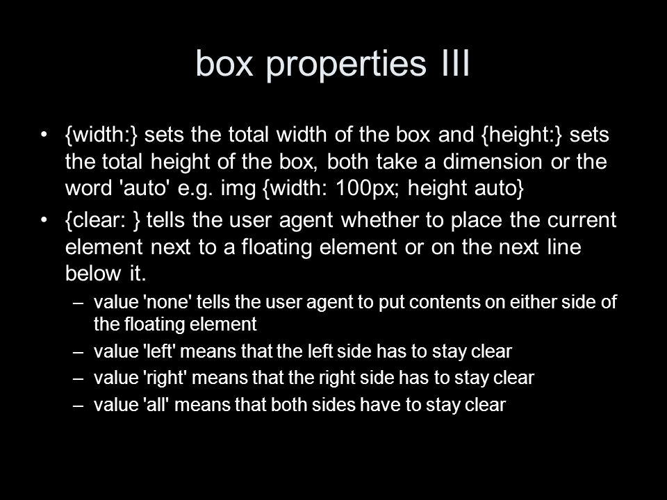 box properties III {width:} sets the total width of the box and {height:} sets the total height of the box, both take a dimension or the word auto e.g.