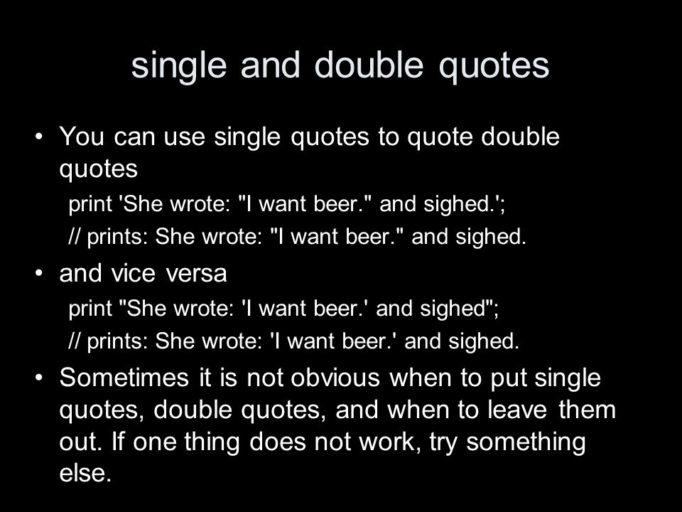 single and double quotes You can use single quotes to quote double quotes print 'She wrote: