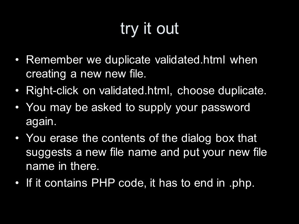 try it out Remember we duplicate validated.html when creating a new new file. Right-click on validated.html, choose duplicate. You may be asked to sup