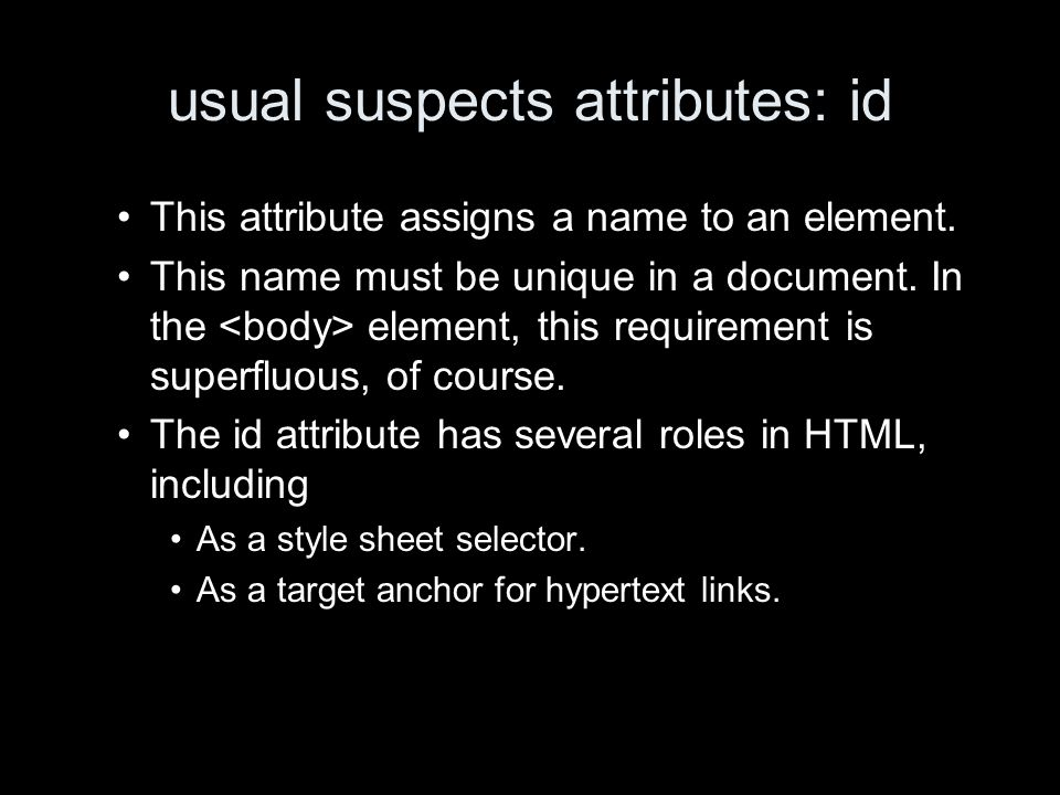 usual suspects attributes: id This attribute assigns a name to an element.