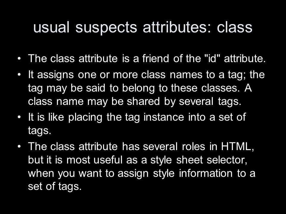 usual suspects attributes: class The class attribute is a friend of the id attribute.