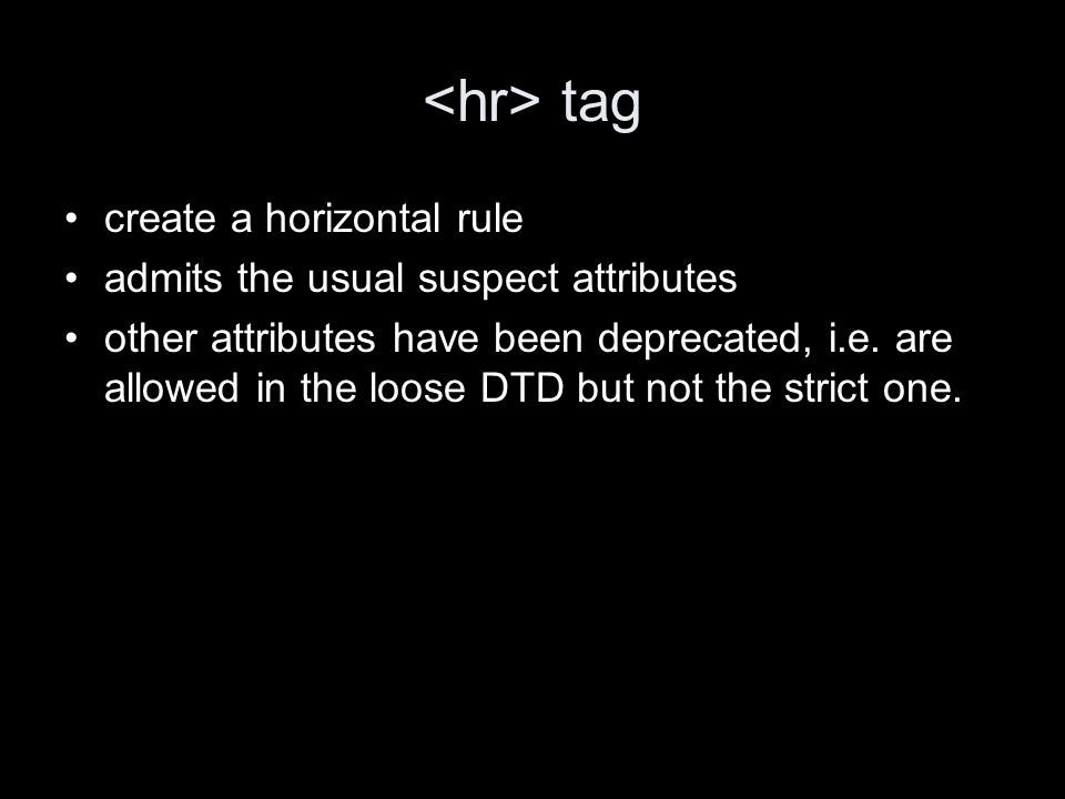 tag create a horizontal rule admits the usual suspect attributes other attributes have been deprecated, i.e.