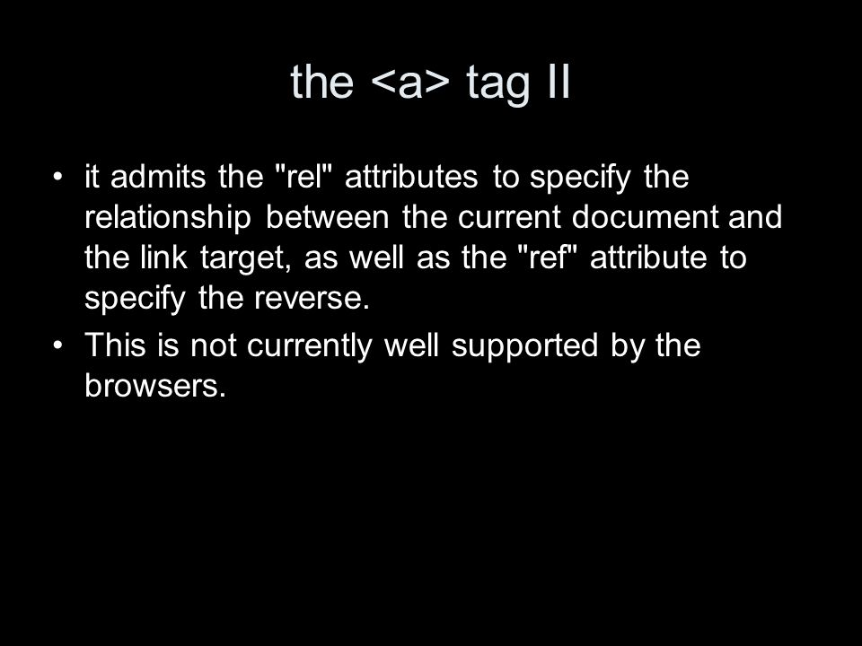the tag II it admits the rel attributes to specify the relationship between the current document and the link target, as well as the ref attribute to specify the reverse.
