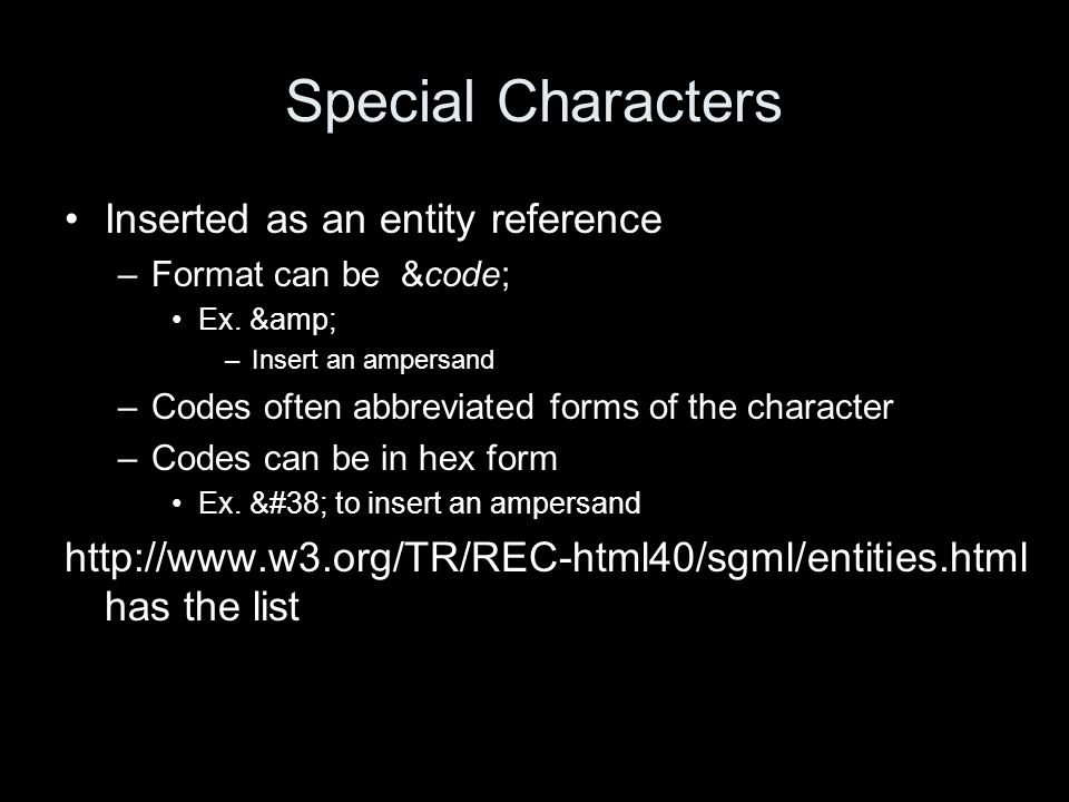 Special Characters Inserted as an entity reference –Format can be &code; Ex.