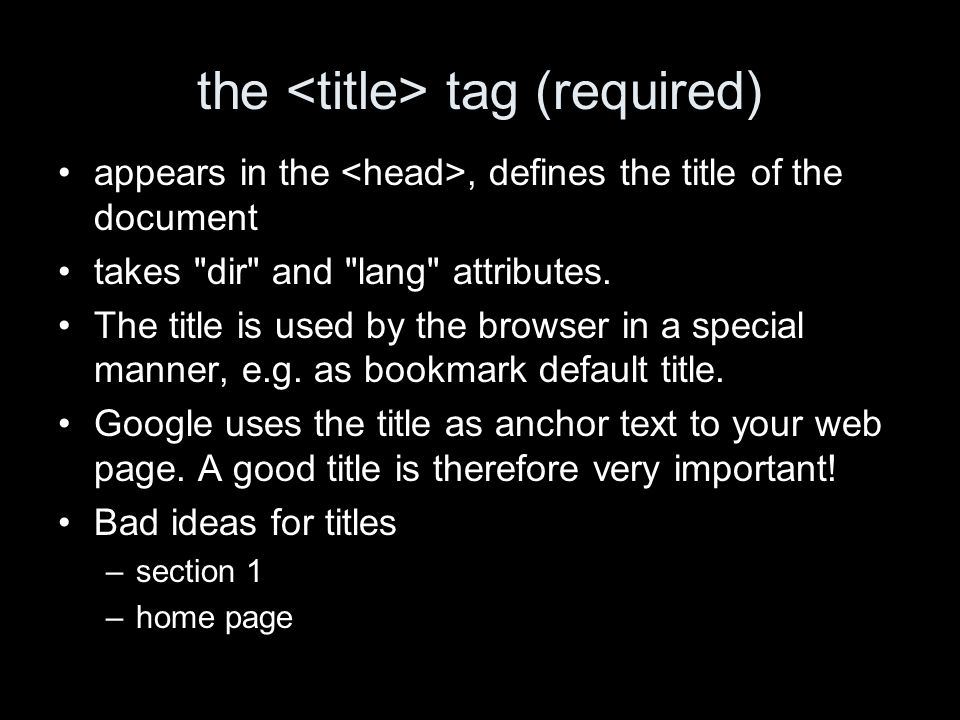 the tag (required) appears in the, defines the title of the document takes dir and lang attributes.