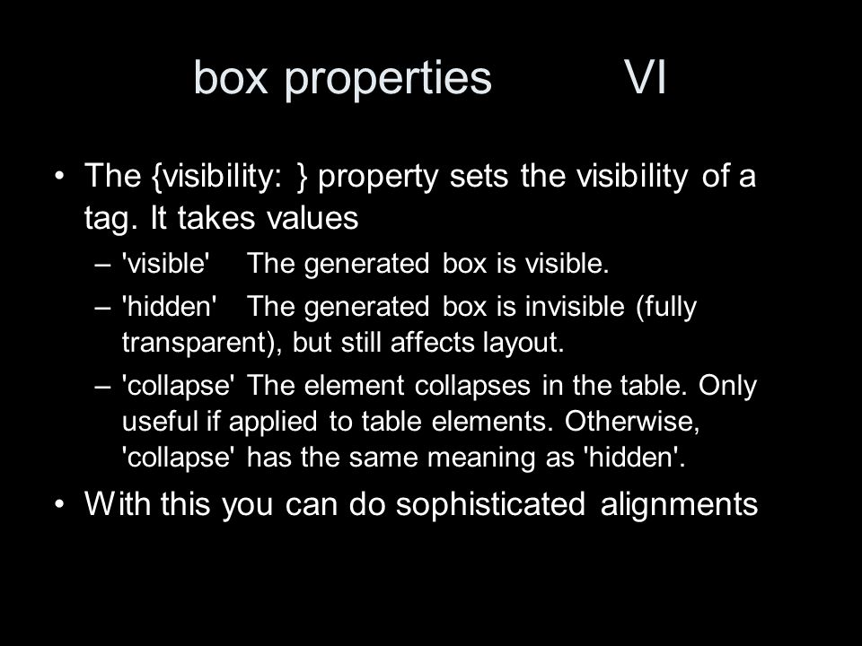 box properties VI The {visibility: } property sets the visibility of a tag.