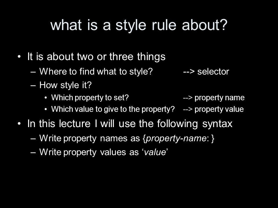 what is a style rule about.It is about two or three things –Where to find what to style.