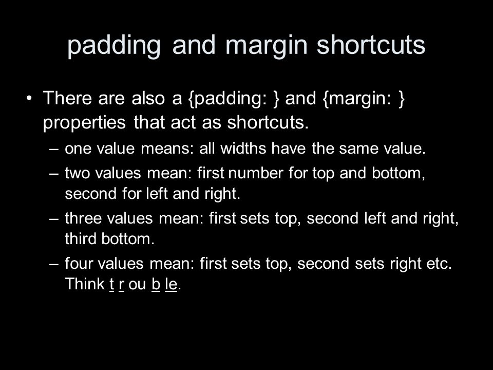 padding and margin shortcuts There are also a {padding: } and {margin: } properties that act as shortcuts.