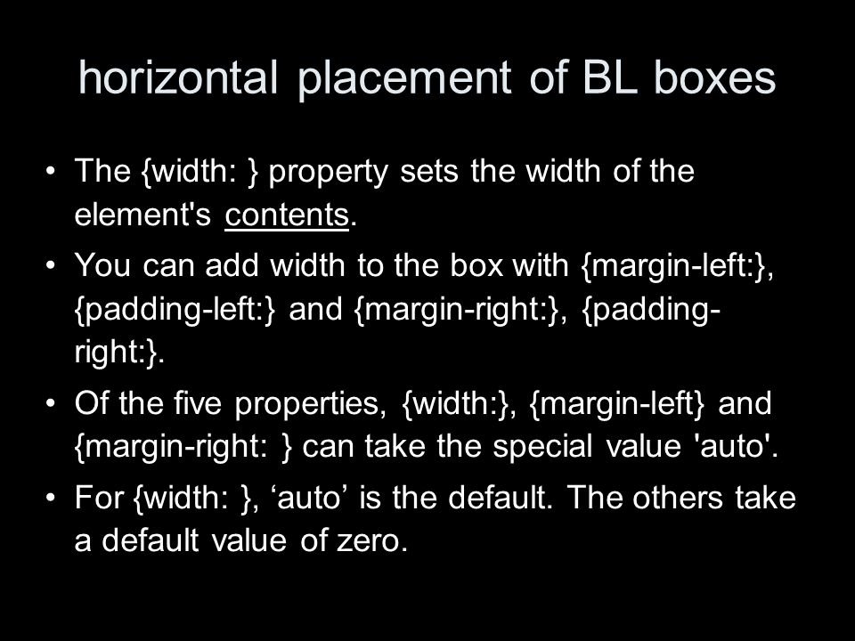 horizontal placement of BL boxes The {width: } property sets the width of the element s contents.