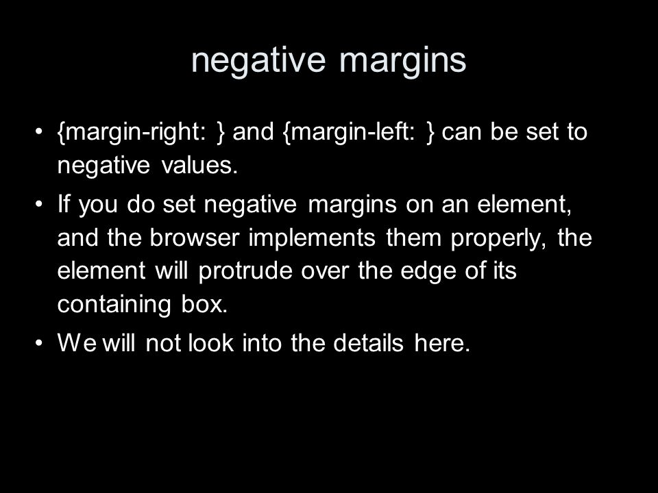 negative margins {margin-right: } and {margin-left: } can be set to negative values.