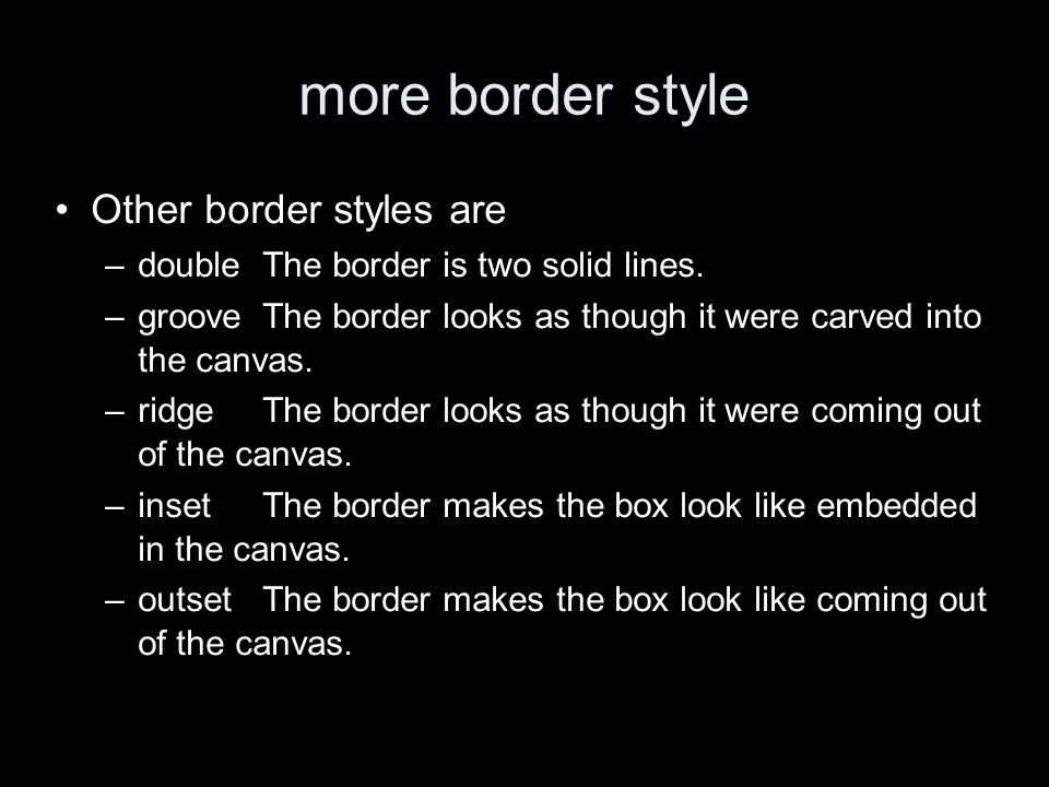 more border style Other border styles are –double The border is two solid lines.