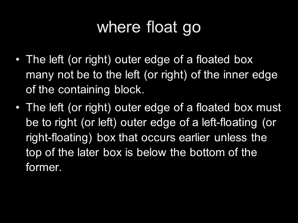 where float go The left (or right) outer edge of a floated box many not be to the left (or right) of the inner edge of the containing block.