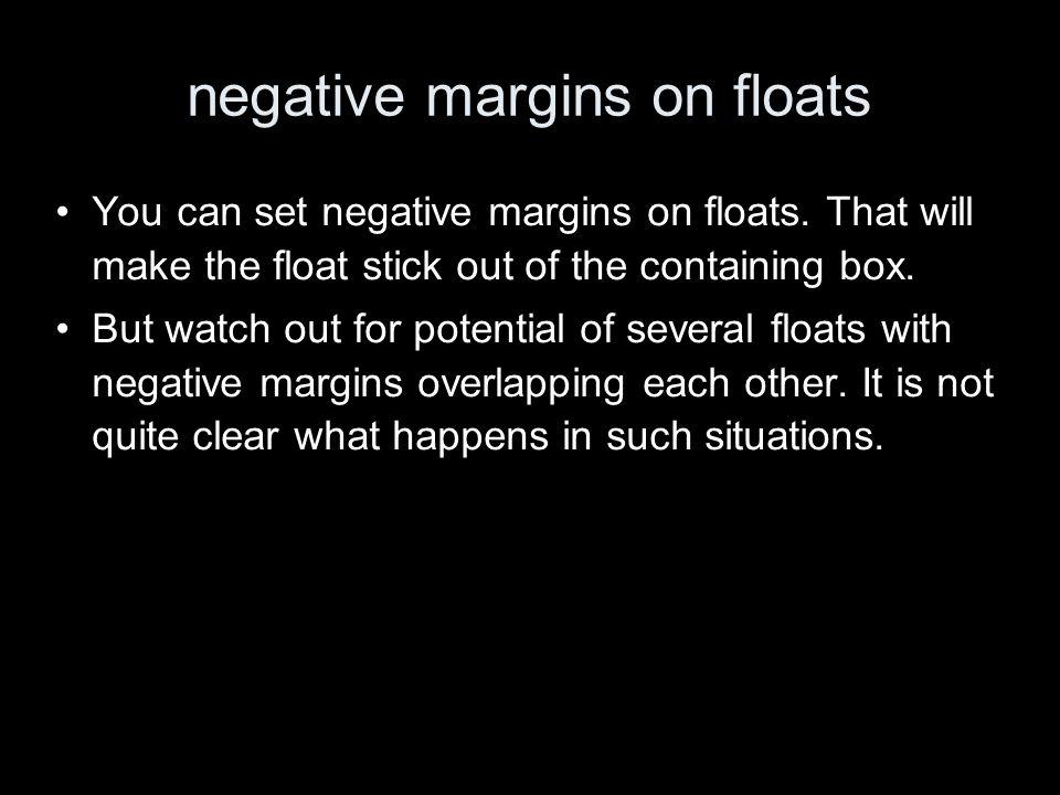negative margins on floats You can set negative margins on floats.