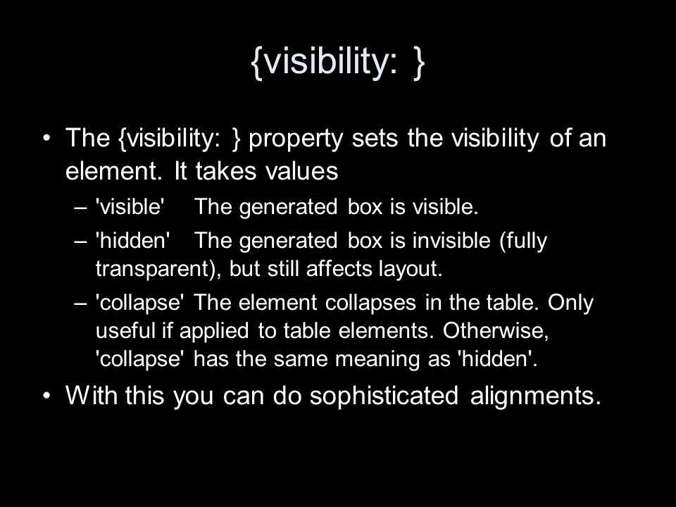 {visibility: } The {visibility: } property sets the visibility of an element.