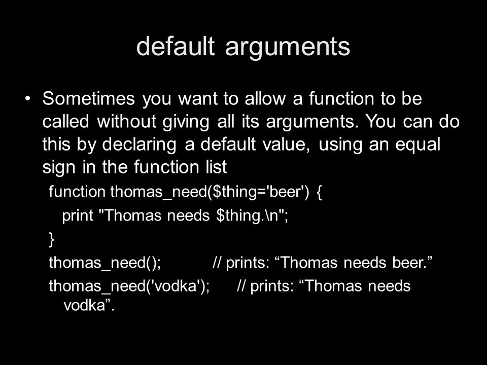 default arguments Sometimes you want to allow a function to be called without giving all its arguments.