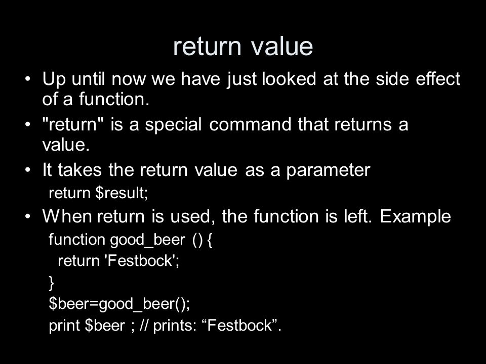 return value Up until now we have just looked at the side effect of a function.