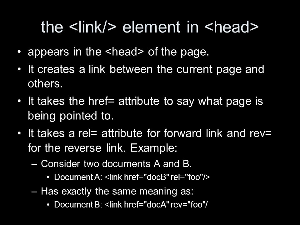 the element in appears in the of the page. It creates a link between the current page and others. It takes the href= attribute to say what page is bei
