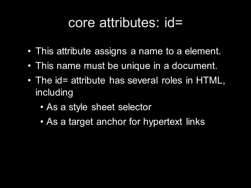 core attributes: id= This attribute assigns a name to a element.