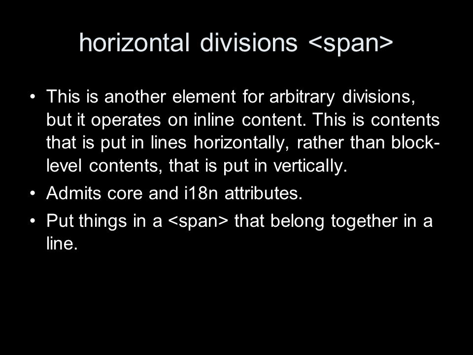 horizontal divisions This is another element for arbitrary divisions, but it operates on inline content.