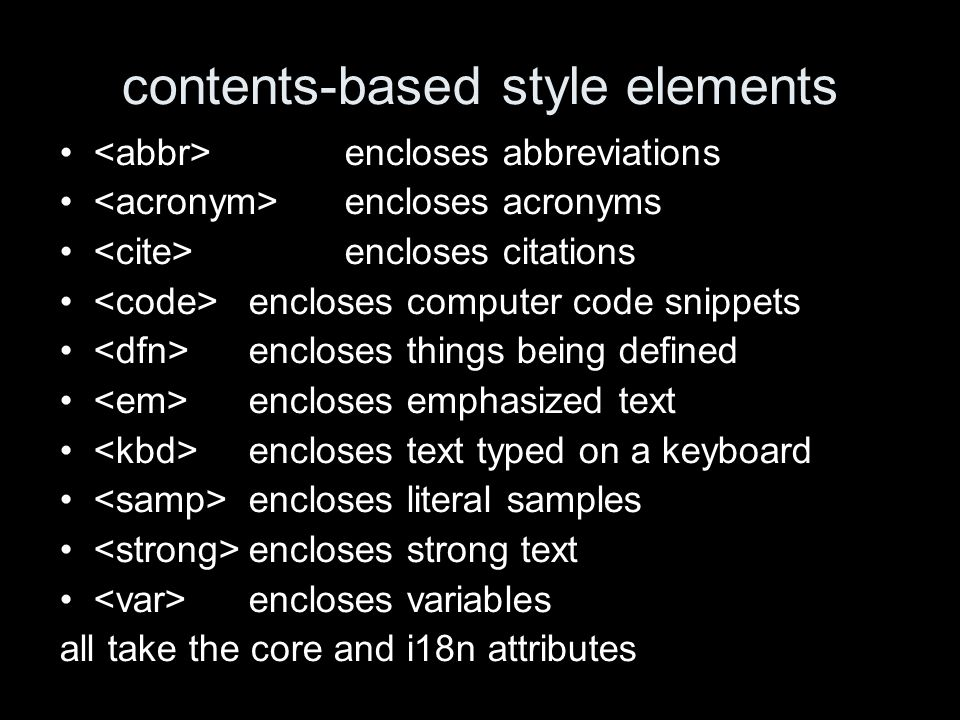 contents-based style elements encloses abbreviations encloses acronyms encloses citations encloses computer code snippets encloses things being define