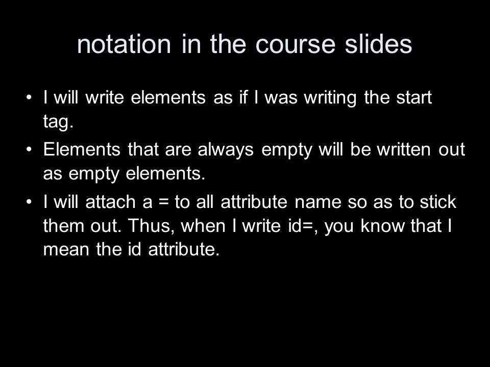 notation in the course slides I will write elements as if I was writing the start tag.