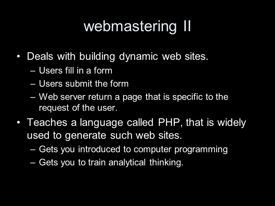 webmastering II Deals with building dynamic web sites.