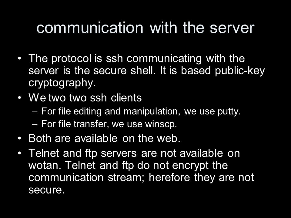 communication with the server The protocol is ssh communicating with the server is the secure shell.